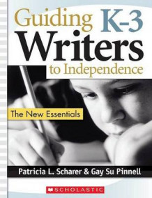 Guiding K-3 Writers to Independence av Gay Su Pinnell og Patricia Scharer (Heftet)