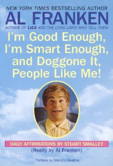I'm Good Enough, I'm Smart Enough, and Doggone It, People Like Me! av Al Franken og Stuart Smalley (Heftet)