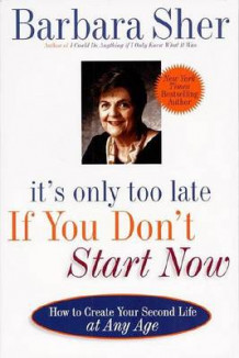 It's Only Too Late If You Don't Start Now av Barbara Sher (Heftet)