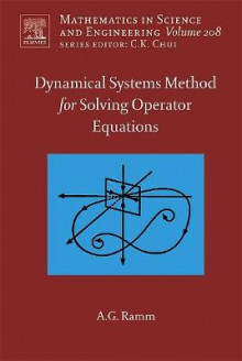 Dynamical Systems Method for Solving Nonlinear Operator Equations av Alexander G. Ramm (Innbundet)