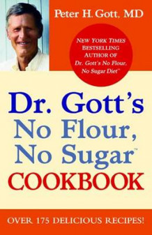 Dr Gott's No Flour, No Sugar Cookbook av Peter H. Gott (Heftet)
