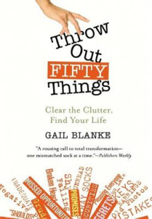Throw Out Fifty Things av Gail Blanke (Heftet)