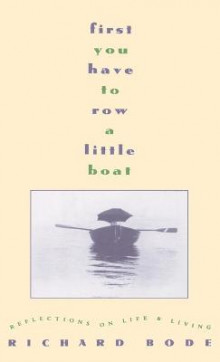 First You Have to Row a Little Boat:Reflections on Life & Living av Richard Bode (Innbundet)