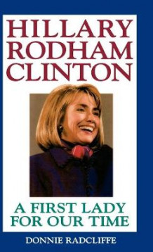 Hillary Rodham Clinton: A First Lady for Our Time av Donnie Radcliffe (Innbundet)