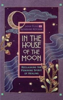 In the House of the Moon av Jason Elias og Katherine Ketcham (Innbundet)
