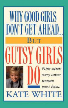 Why Good Girls Don't Get Ahead... But Gutsy Girls Do av Kate White (Innbundet)