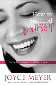 How to Succeed at Being Yourself av Joyce Meyer (Innbundet)