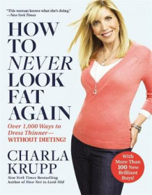 How To Never Look Fat Again av Charla Krupp (Heftet)