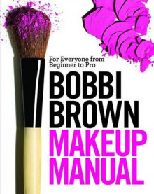 Bobbi Brown Makeup Manual av Bobbi Brown (Innbundet)