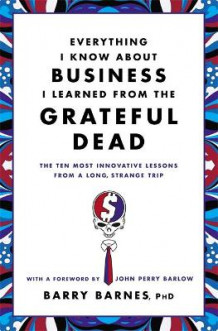 Everything I Know About Business I Learned From The Grateful Dead av Barry Barnes (Heftet)