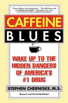 Caffeine Blues: Wake up to the Hidden Dangers of America's #1 Drug av Stephen Cherniske (Heftet)
