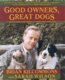 Good Owners, Great Dogs av Brian Kilcommons og Sarah Wilson (Heftet)