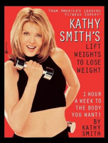 Kathy Smith's Lift Weights to Lose Weight av Kathy Smith (Heftet)
