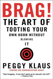Brag: The Art of Tooting Your Own Horn Without Blowing It av P. Klaus (Heftet)