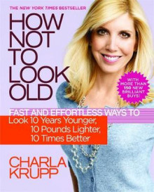 How Not To Look Old av Charla Krupp (Heftet)