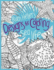 Ruth Heller's Designs for Coloring Sea Life av Ruth Heller (Heftet)