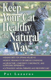 Keep Your Cat Healthy the Natural Way av Pat Lazarus (Heftet)