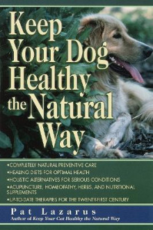 Keep Your Dog Healthy the Natural Way av Pat Lazarus (Heftet)