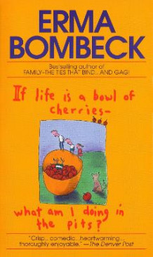 If Life is a Bowl of Cherries, What am I Doing in the Pits? av Erma Bombeck (Heftet)