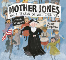 Mother Jones and Her Army of Mill Children av Jonah Winter (Innbundet)