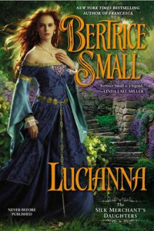 Lucianna: The Silk Merchant's Daughters av Bertrice Small (Heftet)