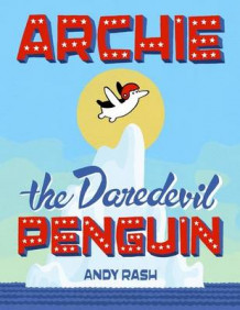 Archie the Daredevil Penguin av Andy Rash (Innbundet)