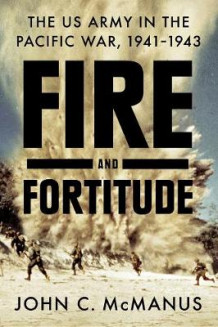Fire And Fortitude av John C. McManus (Innbundet)