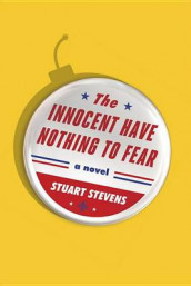 The Innocent Have Nothing to Fear av Stuart Stevens (Innbundet)