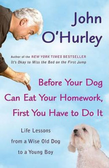 Before Your Dog Can Eat Your Homework, First You Have to Doit av John O'Hurley (Heftet)
