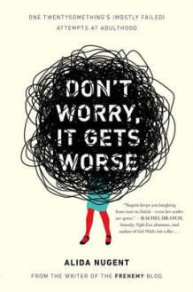 Don't Worry, It Gets Worse av Alida Nugent (Heftet)