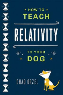 How to Teach Relativity to Your Dog av Chad Orzel (Heftet)