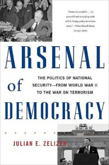 Arsenal of Democracy av Julian E. Zelizer (Heftet)