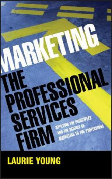 Marketing the Professional Services Firm - Applying the Principles and the Science of Marketing to the Professions av Laura Mazur og Laurie Young (Innbundet)