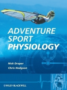 Adventure Sport Physiology av Nick Draper og Christopher Hodgson (Heftet)