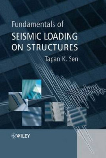 Fundamentals of Seismic Loading on Structures av Tapan K. Sen (Innbundet)