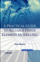 A Practical Guide to Reliable Finite Element Modelling av Dr. Alan Morris og Ahmed Rahman (Innbundet)