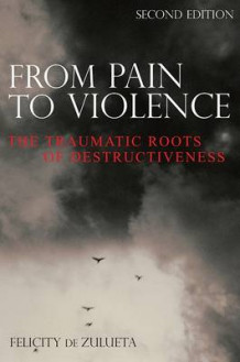 From Pain to Violence av Felicity De Zulueta (Heftet)