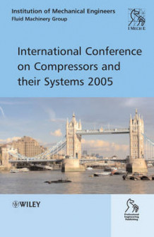 International Conference on Compressors and Their Systems 2005 av IMechE (Institution of Mechanical Engineers) (Innbundet)