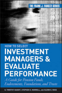 How to Select Investment Managers and Evaluate Performance av G.Timothy Haight, Glenn F. Ross og Stephen O. Morrell (Innbundet)