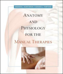 Anatomy and Physiology for the Manual Therapies av Andrew Kuntzman og Gerard J. Tortora (Innbundet)