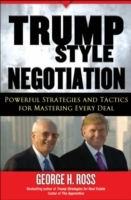 Trump-Style Negotiation: Powerful Strategies and Tactics for Mastering Ever av George H. Ross (Innbundet)