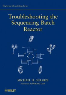 Troubleshooting the Sequencing Batch Reactor av Michael H. Gerardi, Eric Tyson, Margaret Atkins Munro og David J. Silverman (Heftet)