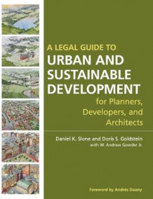 A Legal Guide to Urban and Sustainable Development for Planners, Developers and Architects av Daniel K. Slone, Doris S. Goldstein og W. Andrew Gowder (Innbundet)