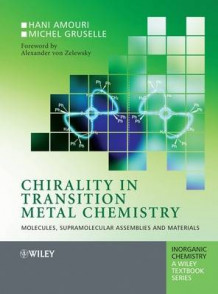 Chirality in Transition Metal Chemistry: Molecules, Supramolecular Assemblies and Materials av Hanie Amouri og Michel Gruselle (Innbundet)