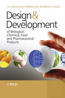 Design and Development of Biological, Chemical, Food and Pharmaceutical Products av J.A. Wesselingh, Soren Kiil og Martin E. Vigild (Heftet)