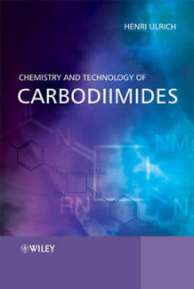 Chemistry and Technology of Carbodiimides av Henri Ulrich (Innbundet)