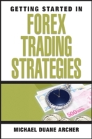 Getting Started in Forex Trading Strategies av Michael D. Archer (Heftet)