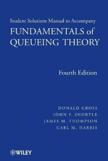 Solutions Manual to accompany Fundamentals of Queueing Theory, 4e av Donald Gross, John F. Shortle, James M. Thompson og Carl M. Harris (Heftet)