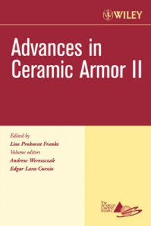 Advances in Ceramic Armor II, Ceramic Engineering and Science Proceedings, Cocoa Beach (Heftet)