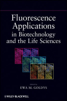 Fluorescence Applications in Biotechnology and Life Sciences av Ewa M. Goldys (Innbundet)